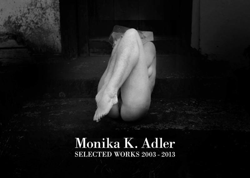 Monika K. Adler 'Selected Works 2003 - 2013'