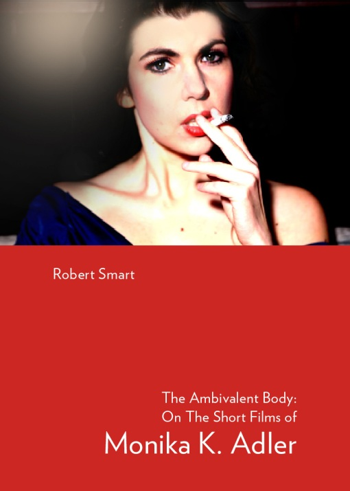 The Ambivalent Body: On The Short Films Of Monika K. Adler By Robert Smart